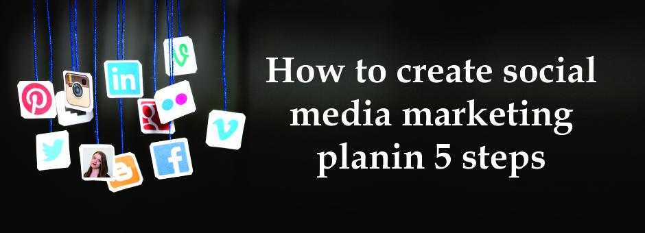 Social Media Marketing Plans In 5 Steps